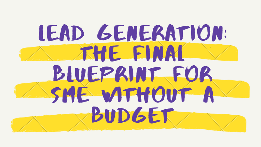 Lead generation: the final Blueprint for SME without a budget