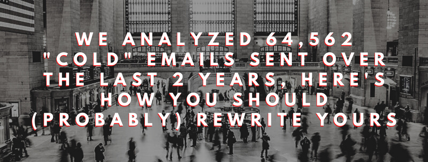 "We analyzed 64,562 ""cold"" emails sent over the last 2 years, here's how you should (probably) rewrite yours"