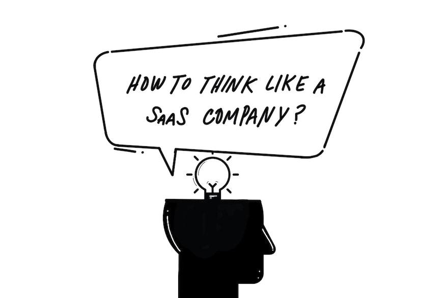 How To Think Like A SaaS Company