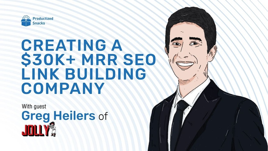 Scaling an SEO link building company to $30k MRR with Greg Heilers of Jolly SEO