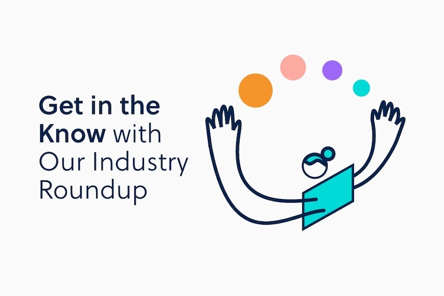 Get In The Know With Our Industry Roundup