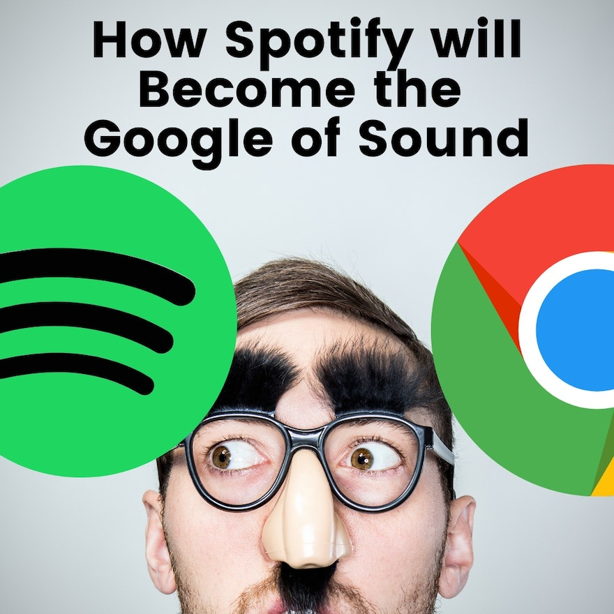 How Spotify will Become the Google of Sound