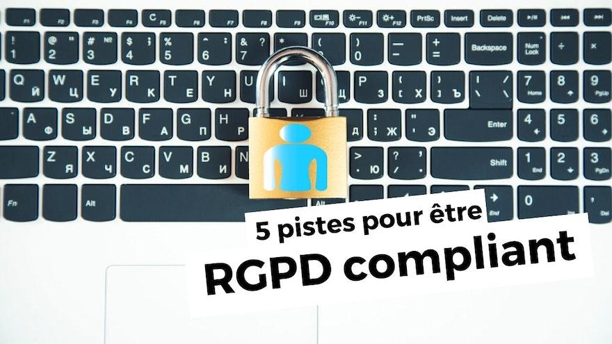 5 pistes pour être RGPD compliant