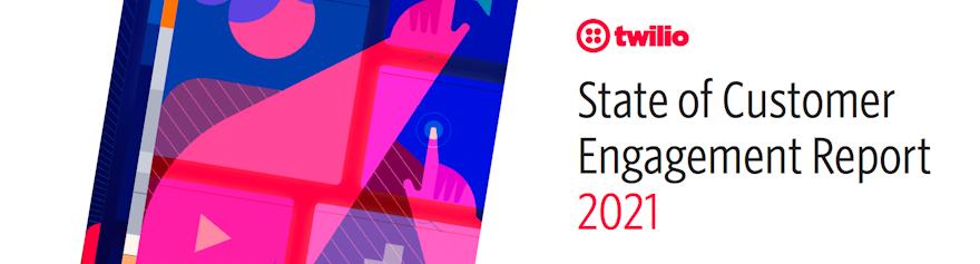 Twilio State of Customer Engagement Report 2021