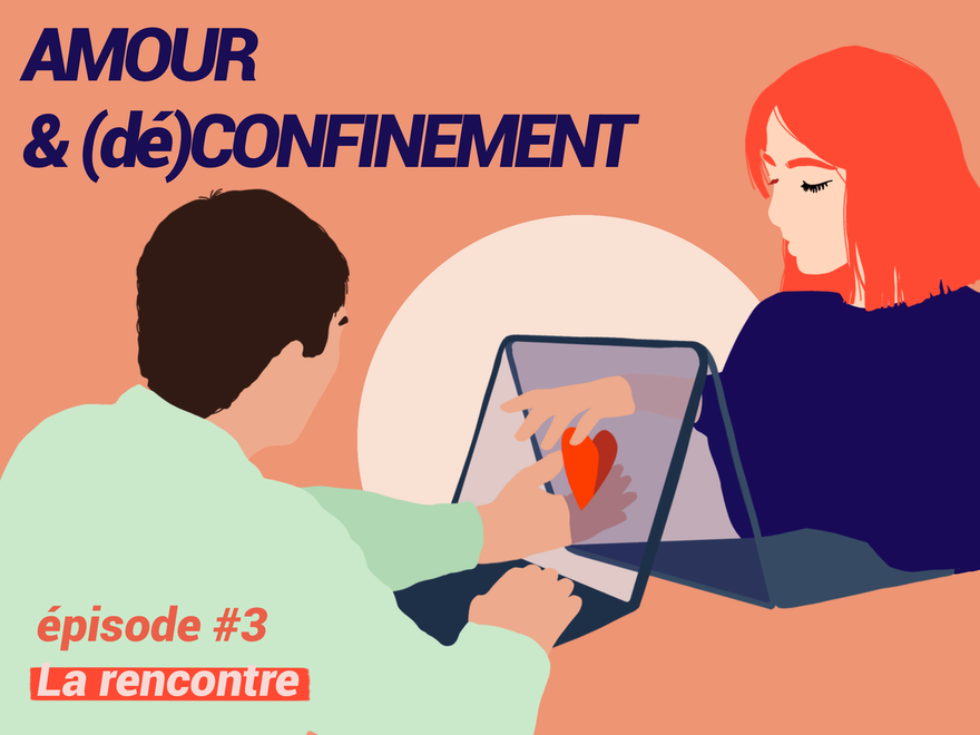 AMOUR & (dé)CONFINEMENT #3 : La rencontre