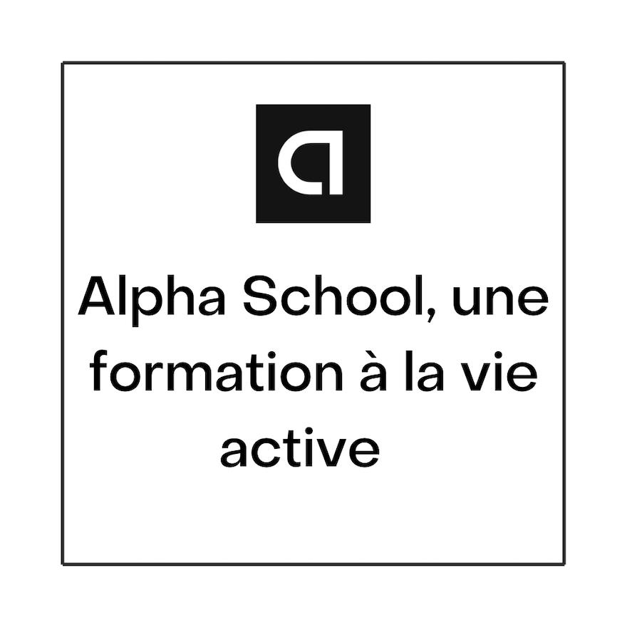 Alpha School casse les codes de la formation en formant ses apprenants à leur future vie active