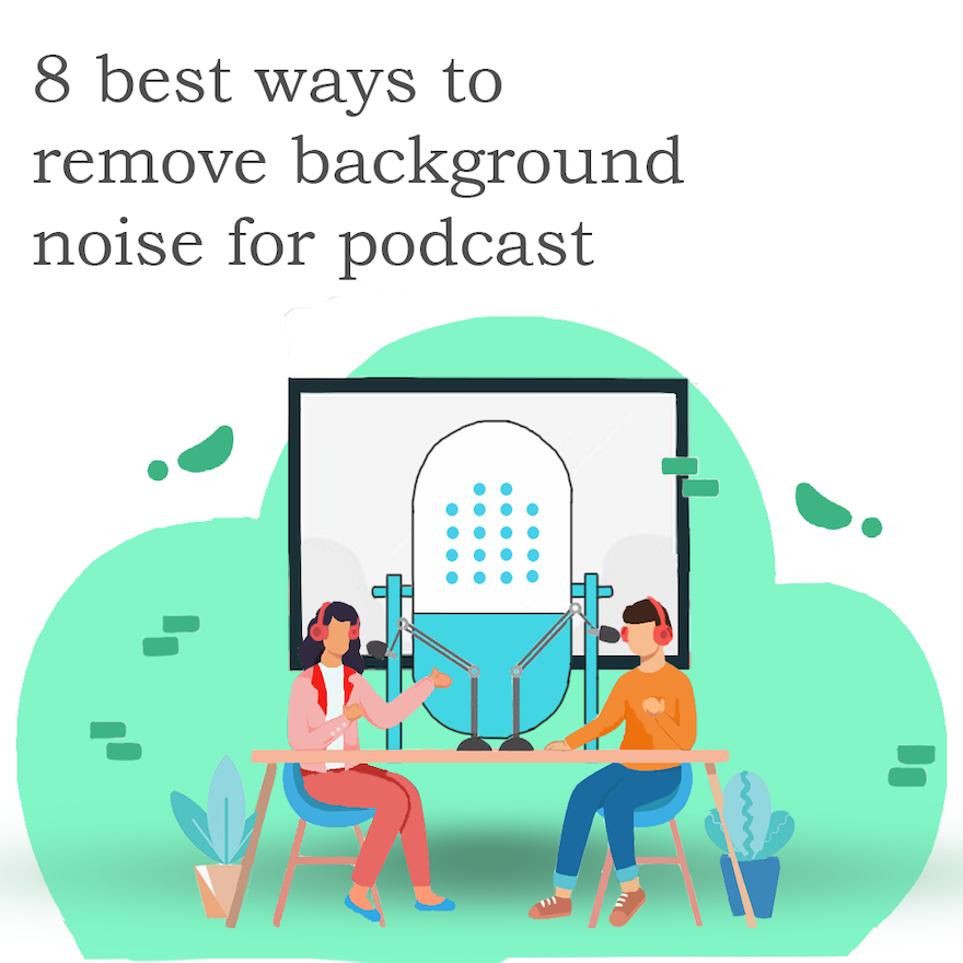 8 effectively proven ways to reduce background noise for podcasts