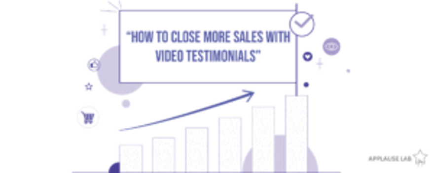 How to Close More Sales with Video Testimonials – Our Guide