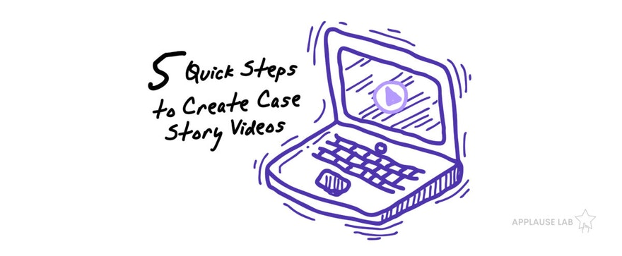 5 Quick Steps to Create Case Story Videos