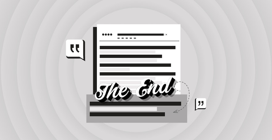 The Beginning of the End: 3 Engaging Ways To Close A Blog Post