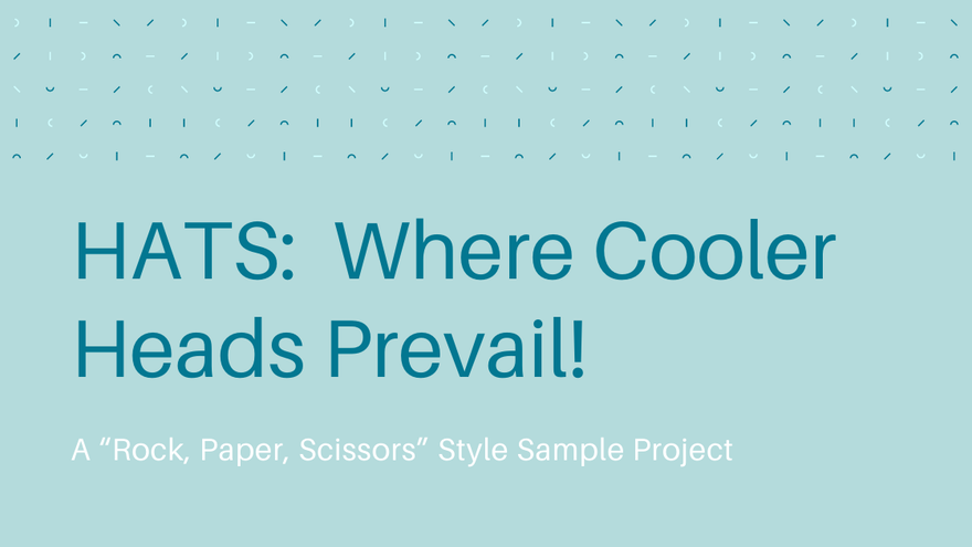 """HATS: Where Cooler Heads Prevail! (A """"Rock, Paper, Scissors"""" Style Sample Project)"""