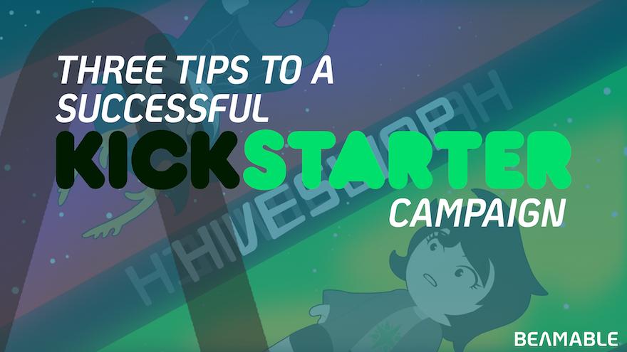 Three Tips To A Successful Kickstarter