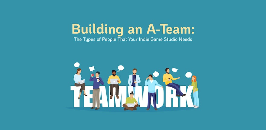 Building an A-Team for your Indie Game (That Can Do It All!)