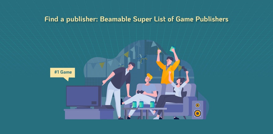 Find a publisher: Beamable Super List of Game Publishers