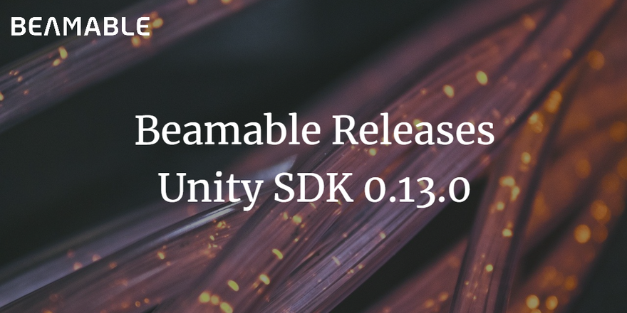 Beamable Releases Unity SDK 0.13.0