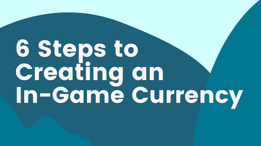 6 Steps to Creating an In-Game Currency