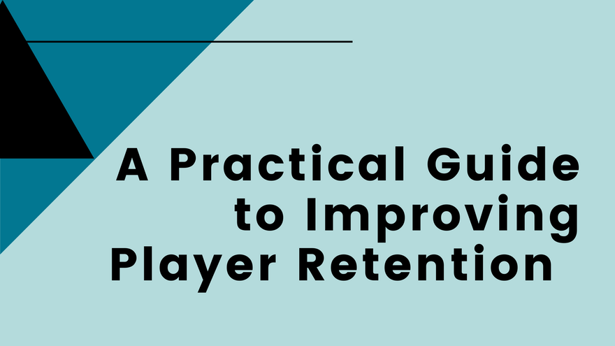 A Practical Guide to Improving Player Retention