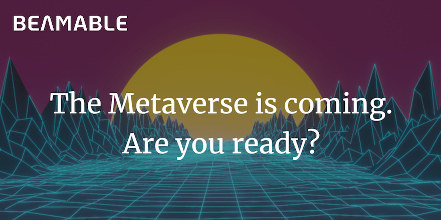 The Metaverse is coming. Are you ready?