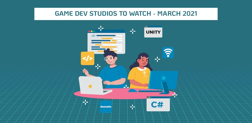 Game Dev Studios to Watch - March 2021