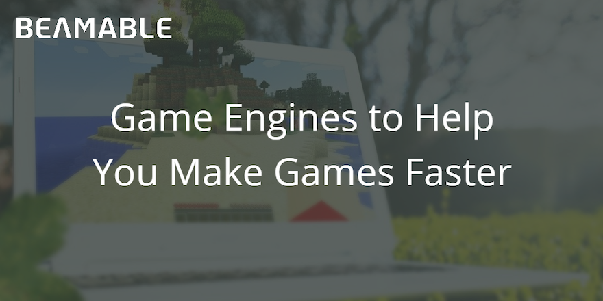 Game Engines to Help You Make Games Faster