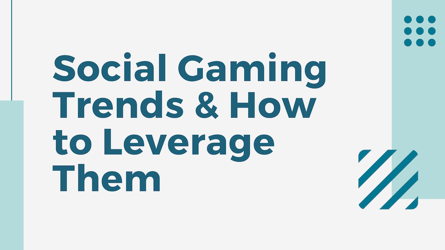 Social Gaming Trends & How to Leverage Them