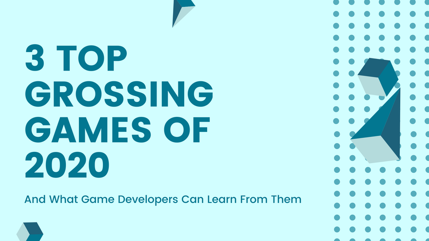 3 Top Grossing Games of 2020 (And What Game Developers Can Learn From Them)
