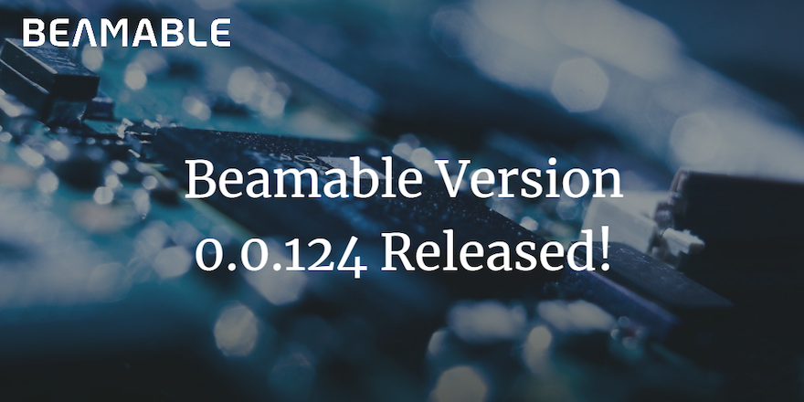 New Beamable Release Version 0.0.124