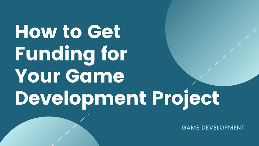 How to Get Funding for Your Game Development Project