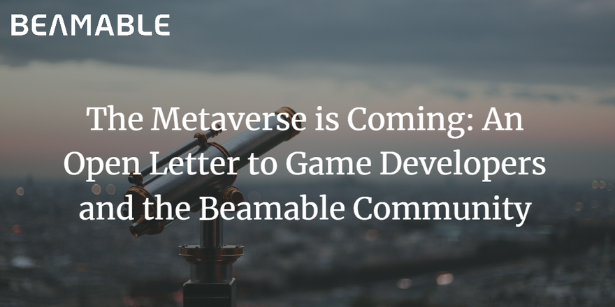 The Metaverse is Coming: An Open Letter to Game Developers and the Beamable Community