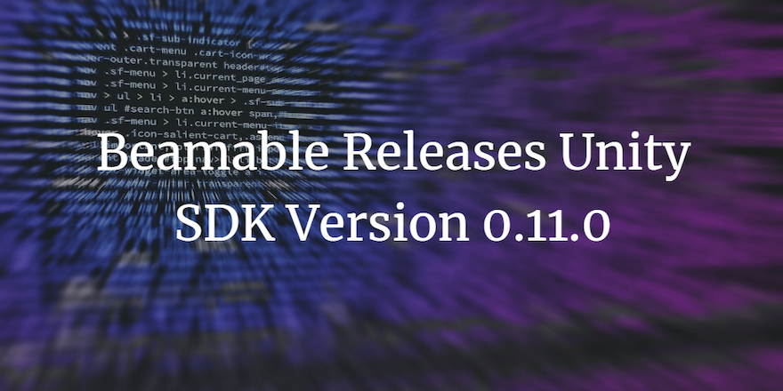 Beamable Releases Unity SDK Version 0.11.0