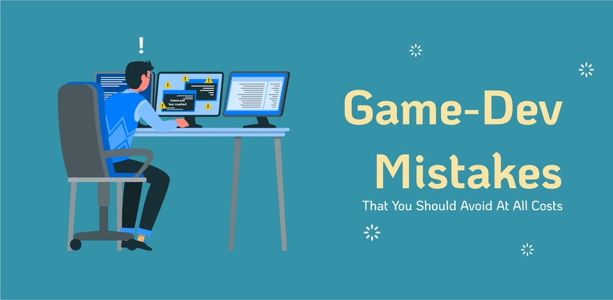 Game Dev Mistakes That You Should Avoid At All Costs