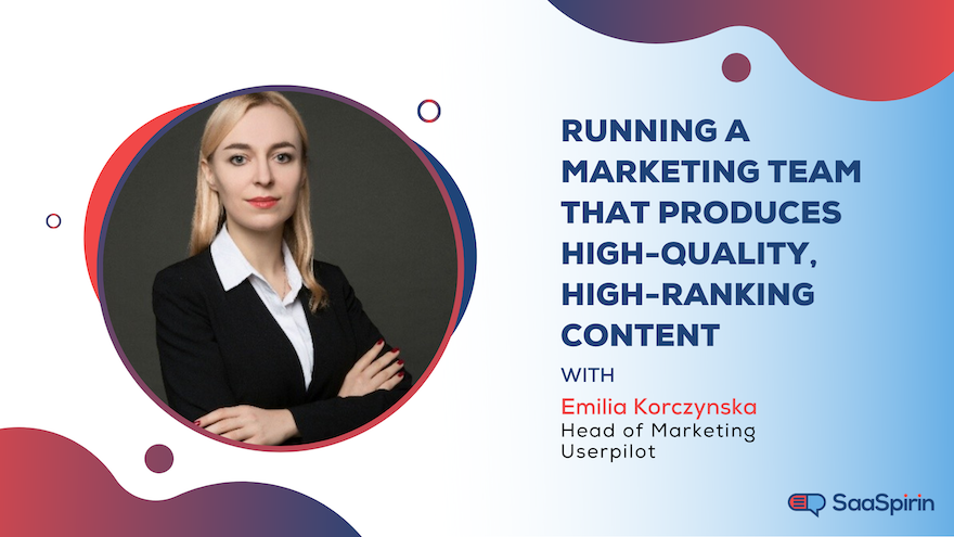 Running a Marketing Team that Produces High-Quality, High-Ranking Content: A Chat with Emilia Korczynska, Head of Marketing at Userpilot