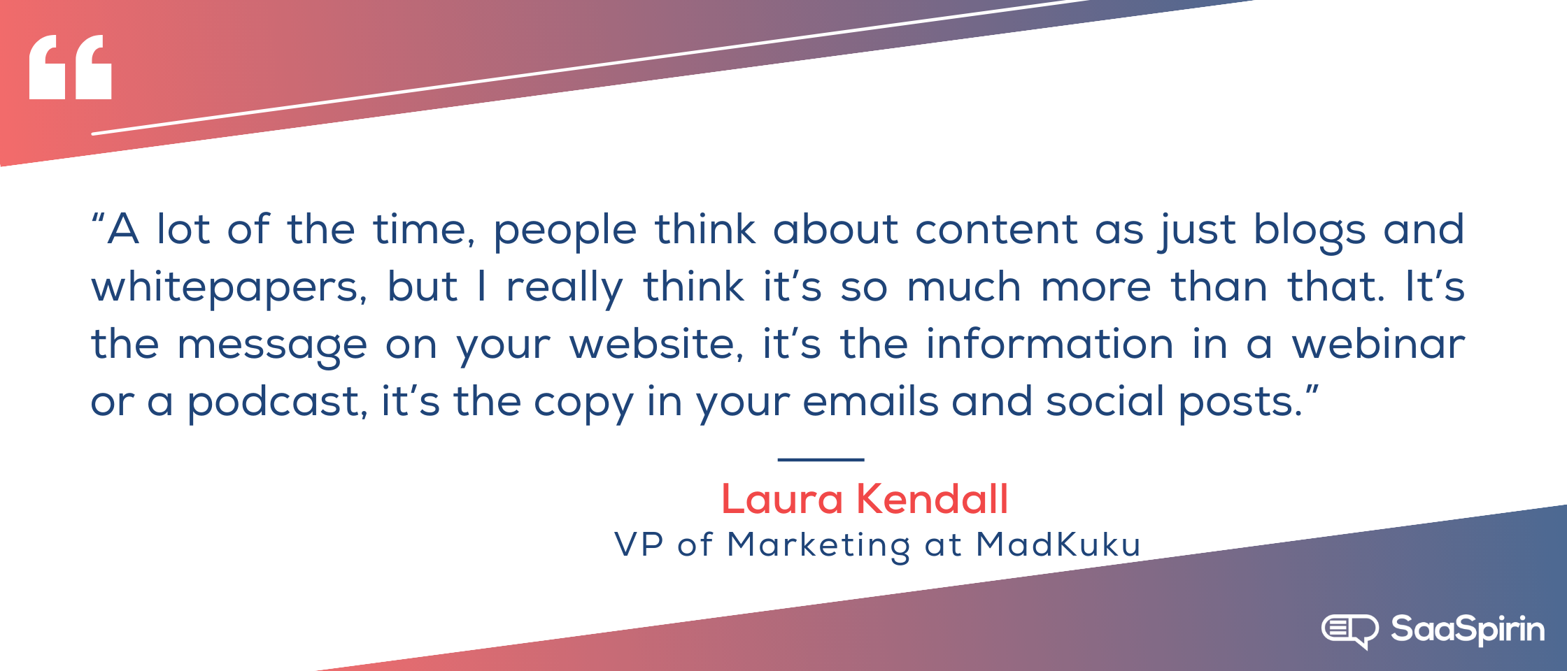 A-lot-of-the-time-people-think-about-content-as-just-blogs-and-whitepapers-but-I-really-think-its-so-much-more-than-that-Its-the-message-on-your-website-its-the-information-in-a-webinar-or-a-podcast-its-the-copy.png