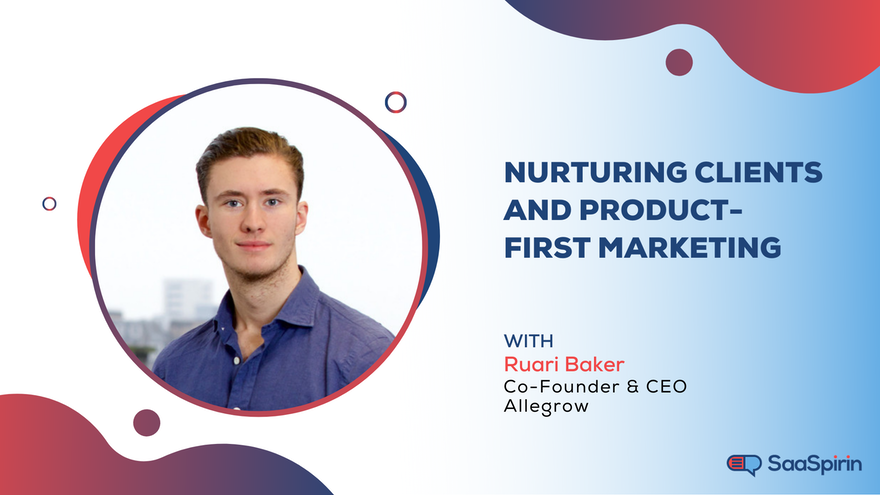 Nurturing Clients and Product-First Marketing: A Conversation with Ruari Baker of Allegrow