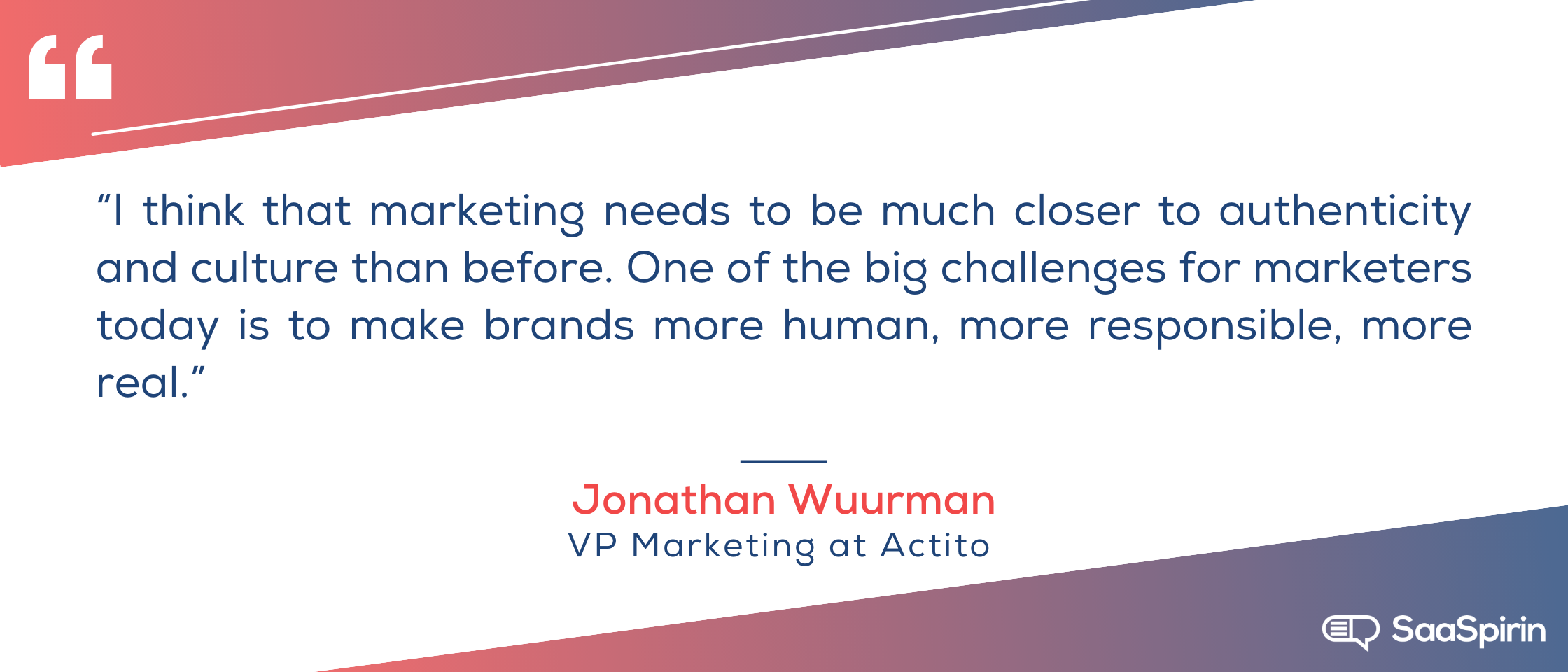 I-think-that-marketing-needs-to-be-much-closer-to-authenticity-and-culture-than-before-One-of-the-big-challenges-for-marketers-today-is-to-make-brands-more-human-more-responsible-more-real.png