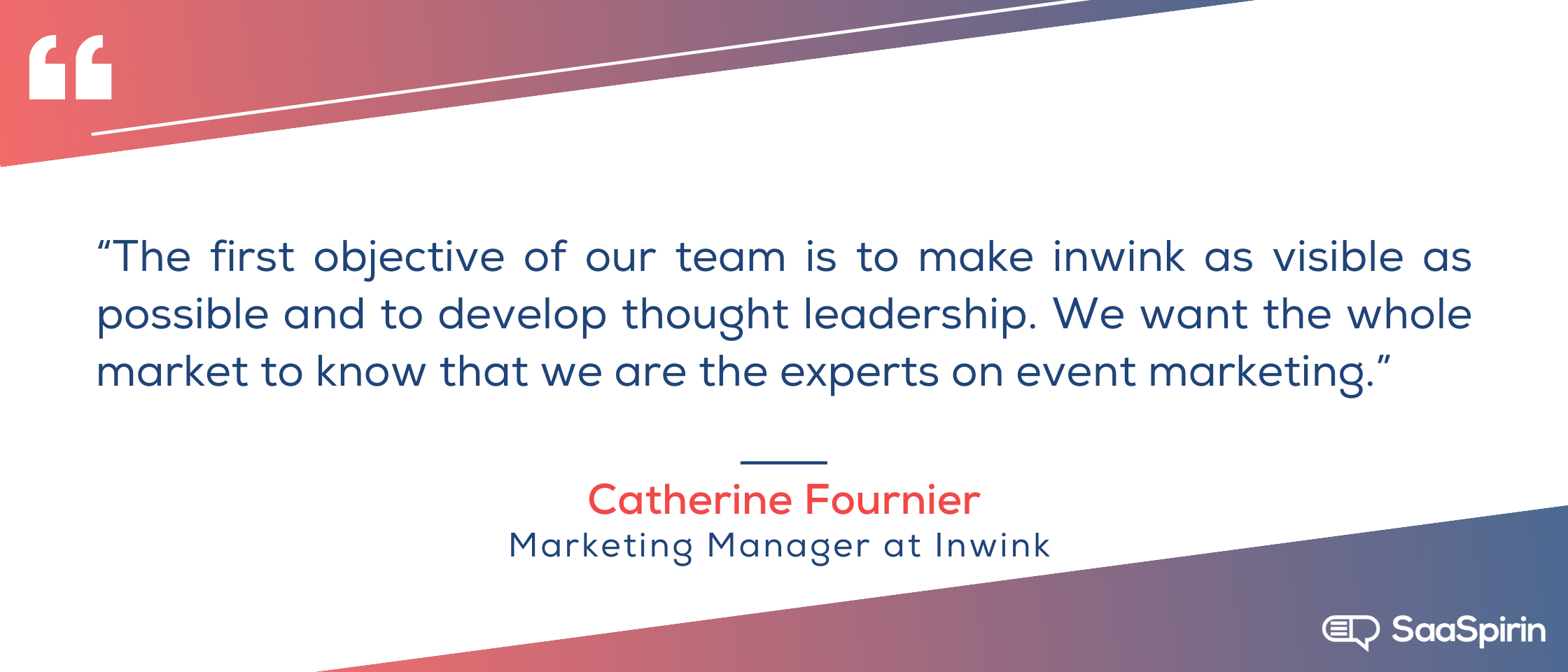 The-first-objective-of-our-team-is-to-make-inwink-as-visible-as-possible-and-to-develop-thought-leadership-We-want-the-whole-market-to-know-that-we-are-the-experts-on-event-marketing.png