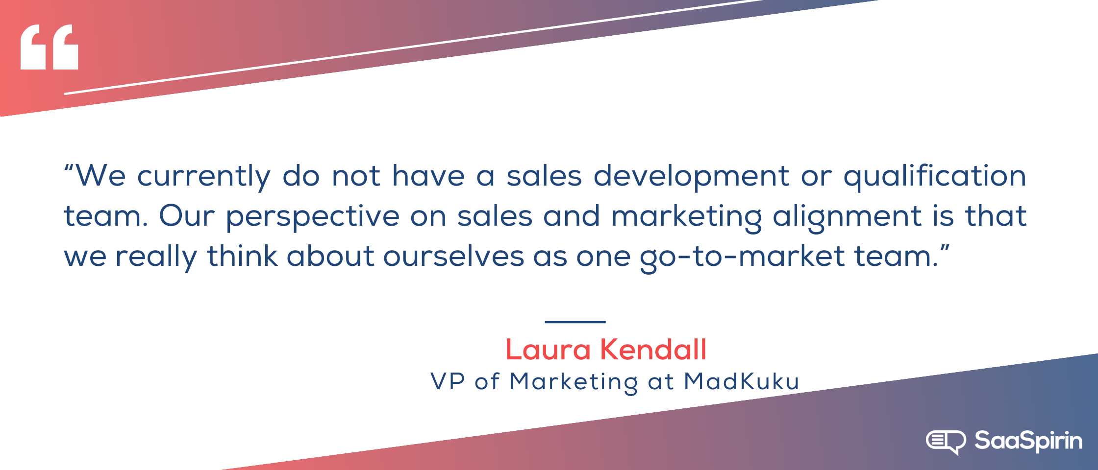 We-currently-do-not-have-a-sales-development-or-qualification-team-Our-perspective-on-sales-and-marketing-alignment-is-that-we-really-think-about-ourselves-as-one-go-to-market-team.png
