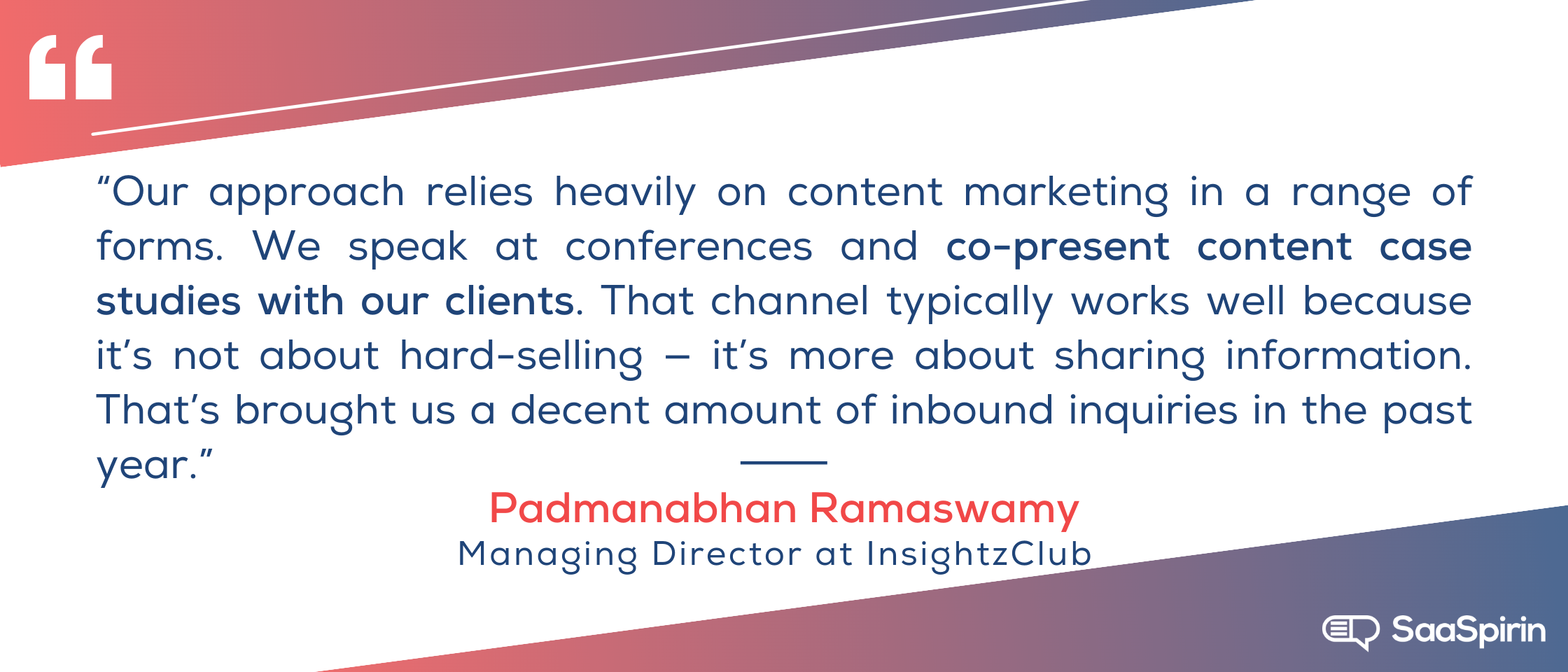 Our-approach-relies-heavily-on-content-marketing-in-a-range-of-forms-We-speak-at-conferences-and-co-present-content-case-studies-with-our-clients-That-channel-typically-works-well-because-its-not-about-hard-selling-.png