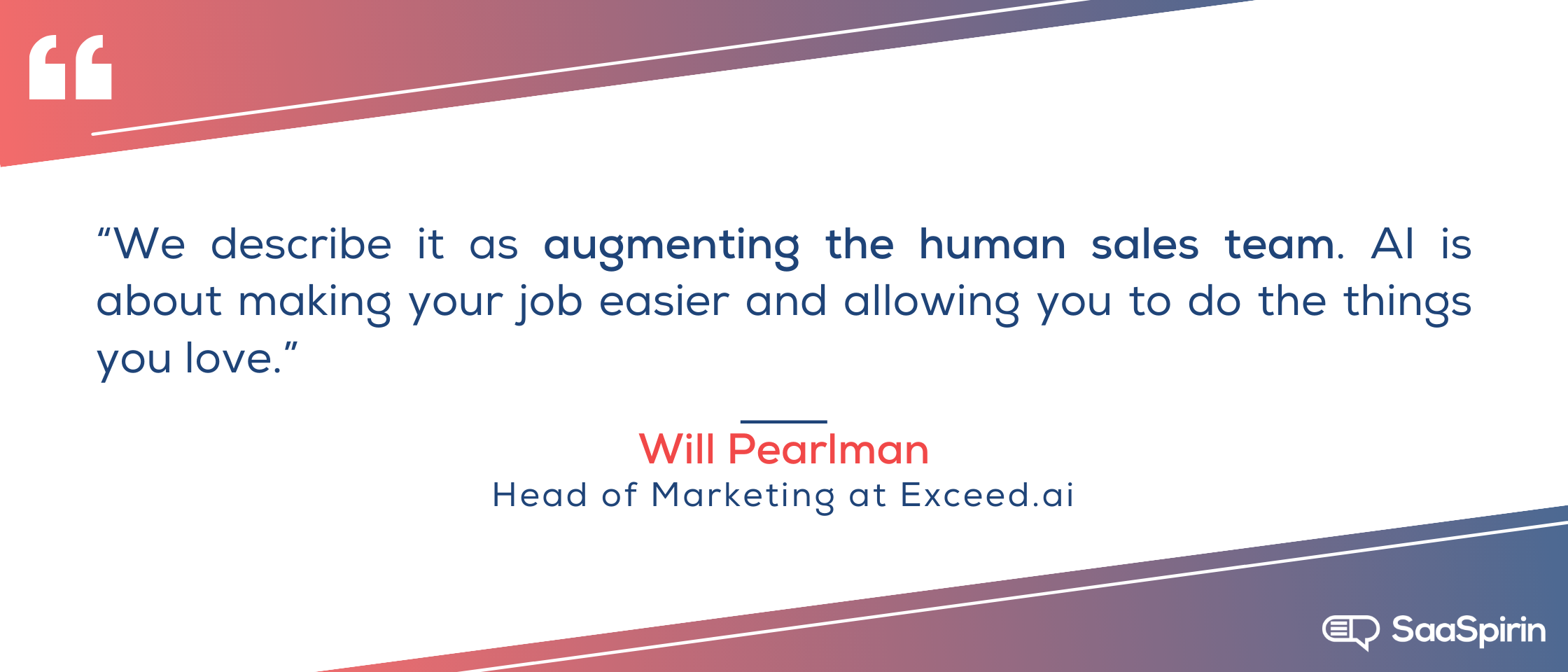 We-describe-it-as-augmenting-the-human-sales-team-AI-is-about-making-your-job-easier-and-allowing-you-to-do-the-things-you-love.png