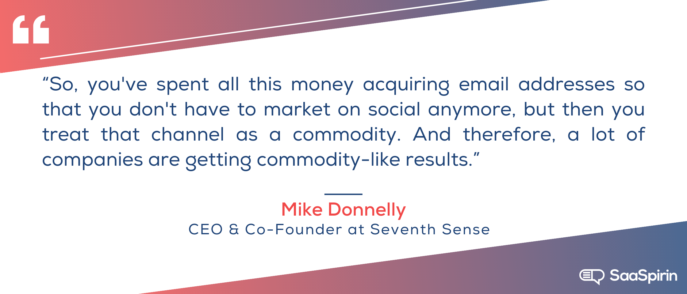 So-youve-spent-all-this-money-acquiring-email-addresses-so-that-you-dont-have-to-market-on-social-anymore-but-then-you-treat-that-channel-as-a-commodity-And-therefore-a-lot-of-companies-are-getting-commodity.png