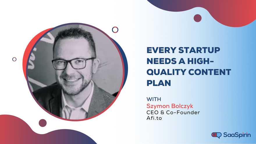 Every Startup Needs a High-Quality Content Plan: A Chat with Szymon Bolczyk of Afi.to