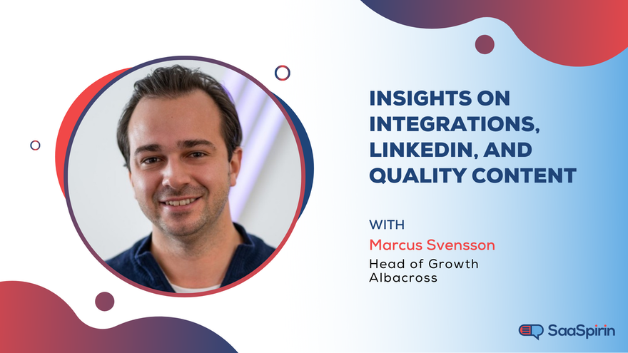 Insights on Integrations, LinkedIn, and Quality Content: A Conversation with Marcus Svensson, Head of Growth at Albacross