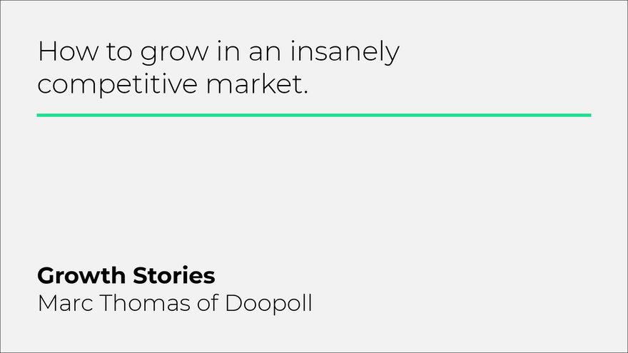 How to grow in an insanely competitive market - Growth Stories with Marc Thomas of Doopoll
