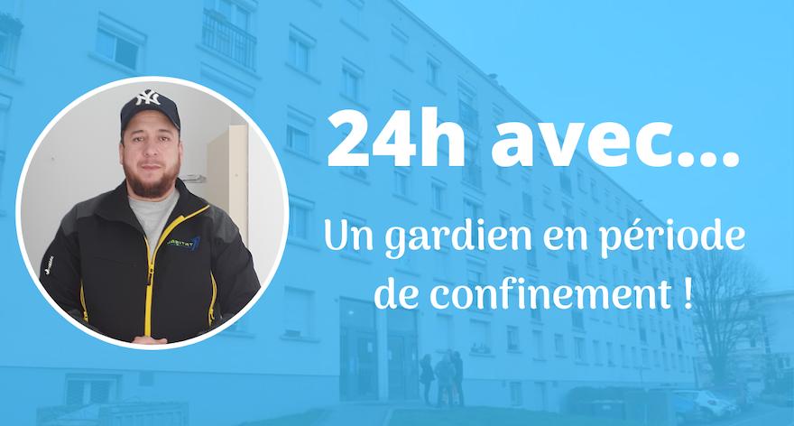 24h avec… un gardien en période de confinement !
