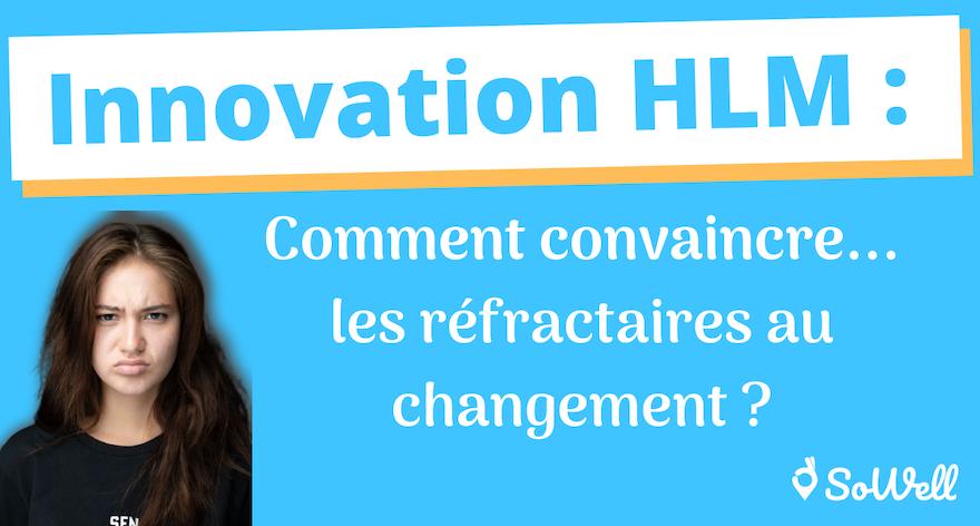 Innovation HLM : Comment convaincre... les réfractaires au changement ?