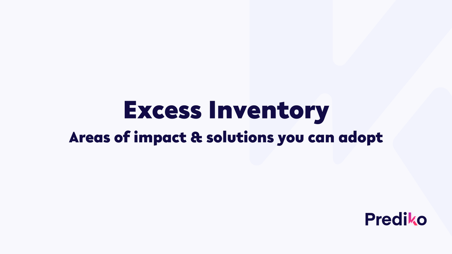 Excess Inventory: areas of impact and solutions you can adopt