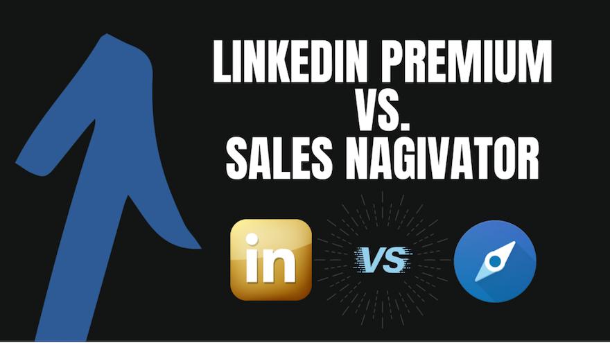 LinkedIn Sales Navigator Vs Premium (What's the Difference?)