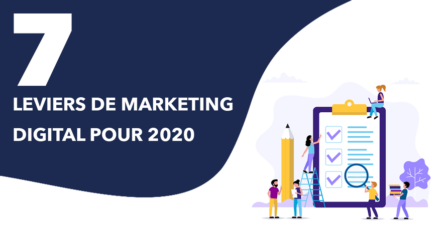 7 leviers du marketing digital pour développer son business en 2020