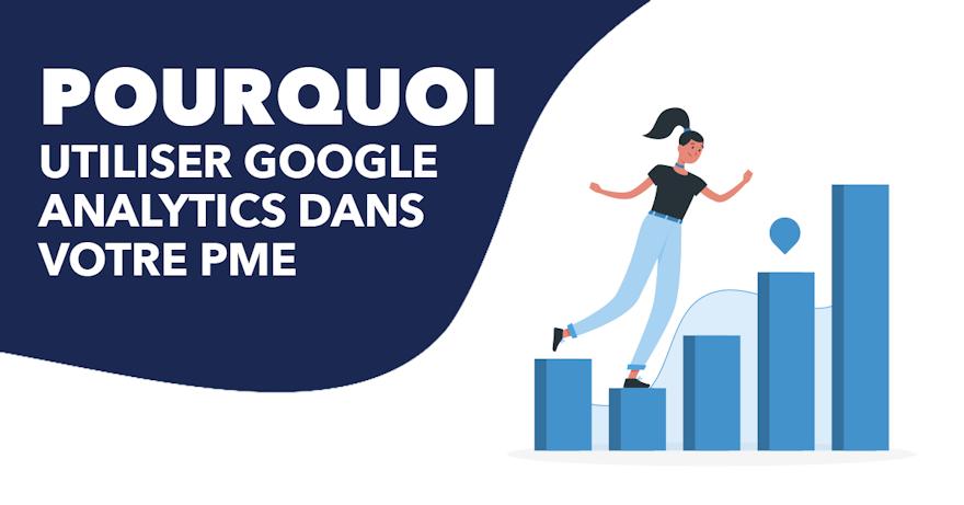 Pourquoi Google Analytics est essentiel pour votre PME ?