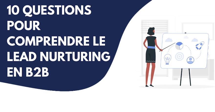 10 questions pour comprendre le Lead Nurturing en B2B